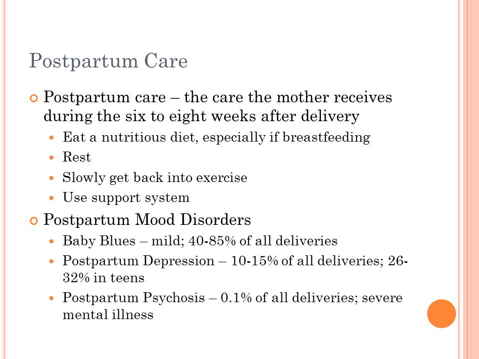 Postpartum Care Postpartum care – the care the mother receives during the six to eight weeks after delivery Eat a nutritious diet, especially if breas