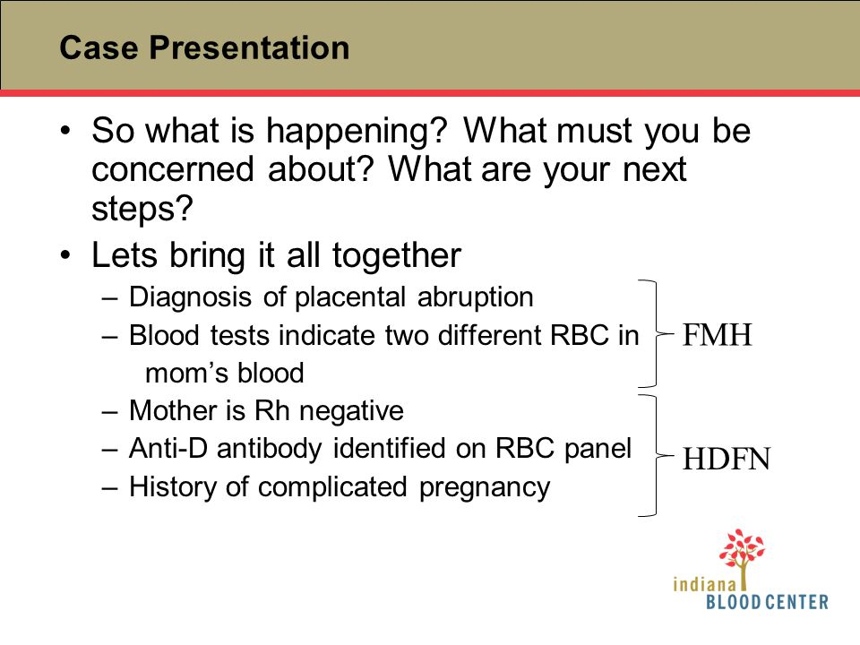 Case Presentation So what is happening? What must you be concerned about? What are your next steps? Lets bring it all together –Diagnosis of placental