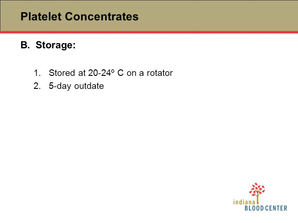 B.Storage: 1.Stored at 20-24º C on a rotator 2.5-day outdate Platelet Concentrates