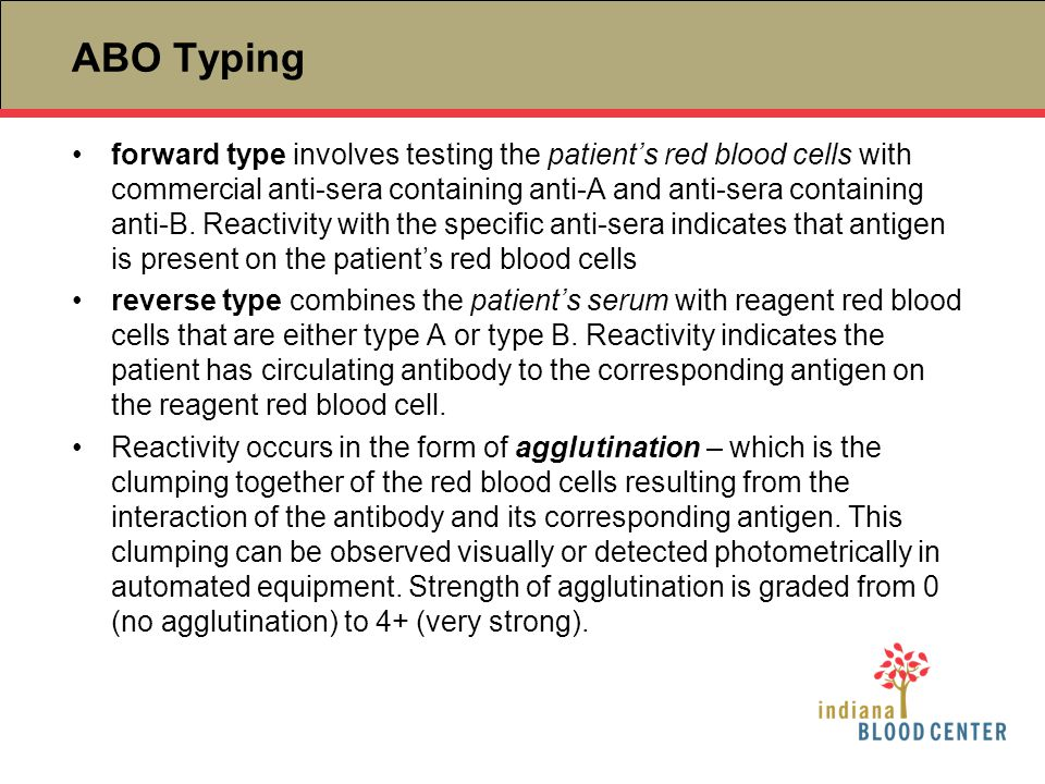 ABO Typing forward type involves testing the patient's red blood cells with commercial anti-sera containing anti-A and anti-sera containing anti-B. Re
