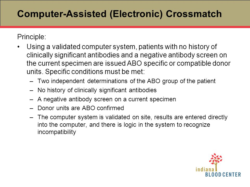 Computer-Assisted (Electronic) Crossmatch Principle: Using a validated computer system, patients with no history of clinically significant antibodies
