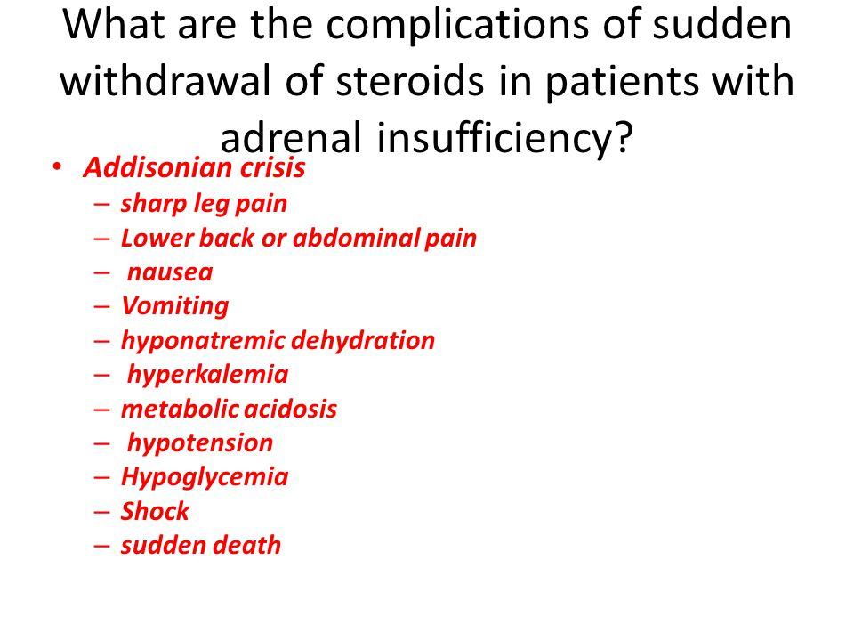 Addisonian crisis – sharp leg pain – Lower back or abdominal pain – nausea – Vomiting – hyponatremic dehydration – hyperkalemia – metabolic acidosis –