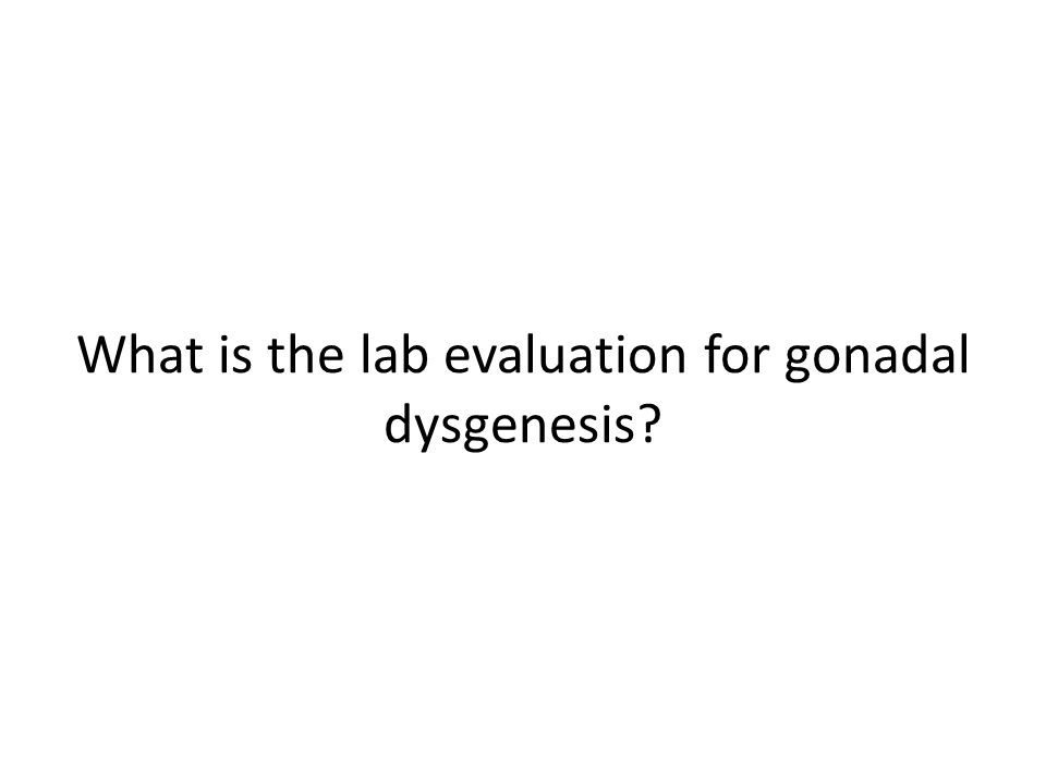 What is the lab evaluation for gonadal dysgenesis?