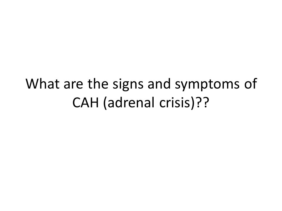 What are the signs and symptoms of CAH (adrenal crisis)??