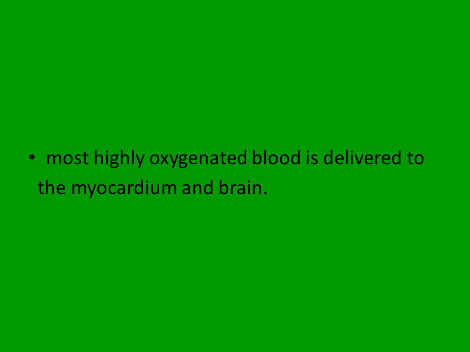 most highly oxygenated blood is delivered to the myocardium and brain.
