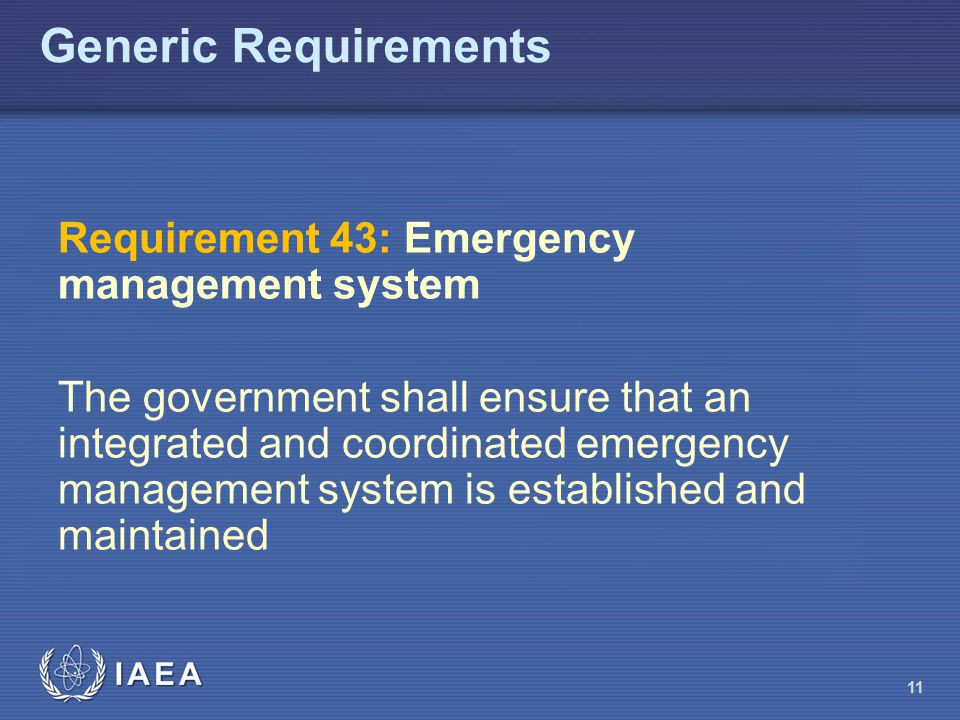 11 Generic Requirements Requirement 43: Emergency management system The government shall ensure that an integrated and coordinated emergency managemen