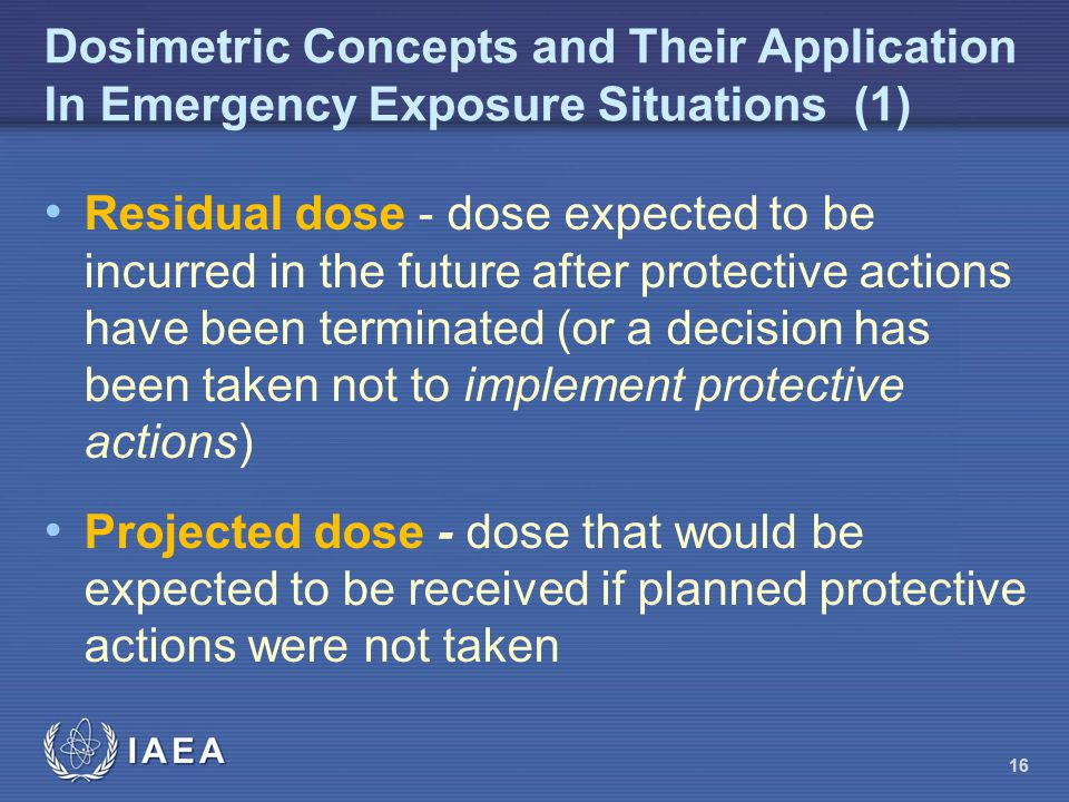 Dosimetric Concepts and Their Application In Emergency Exposure Situations (1) Residual dose - dose expected to be incurred in the future after protec