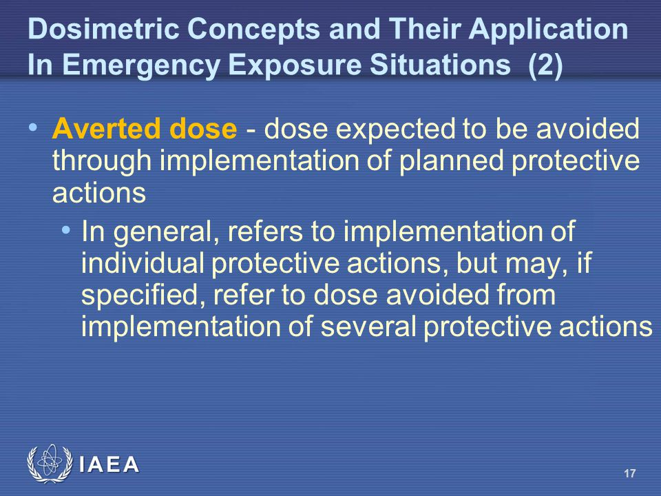 Dosimetric Concepts and Their Application In Emergency Exposure Situations (2) Averted dose - dose expected to be avoided through implementation of pl