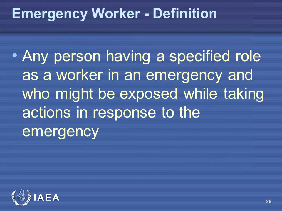 Emergency Worker - Definition Any person having a specified role as a worker in an emergency and who might be exposed while taking actions in response