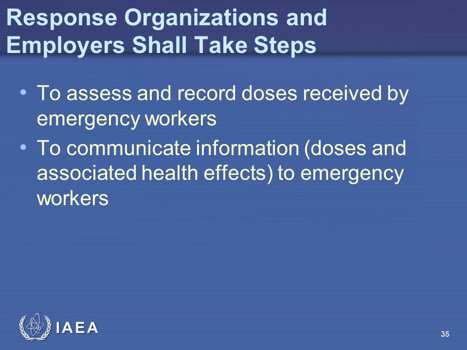 Response Organizations and Employers Shall Take Steps To assess and record doses received by emergency workers To communicate information (doses and a