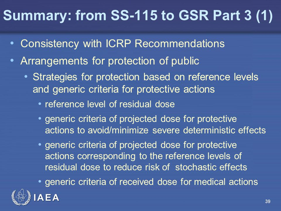 Summary: from SS-115 to GSR Part 3 (1) Consistency with ICRP Recommendations Arrangements for protection of public Strategies for protection based on