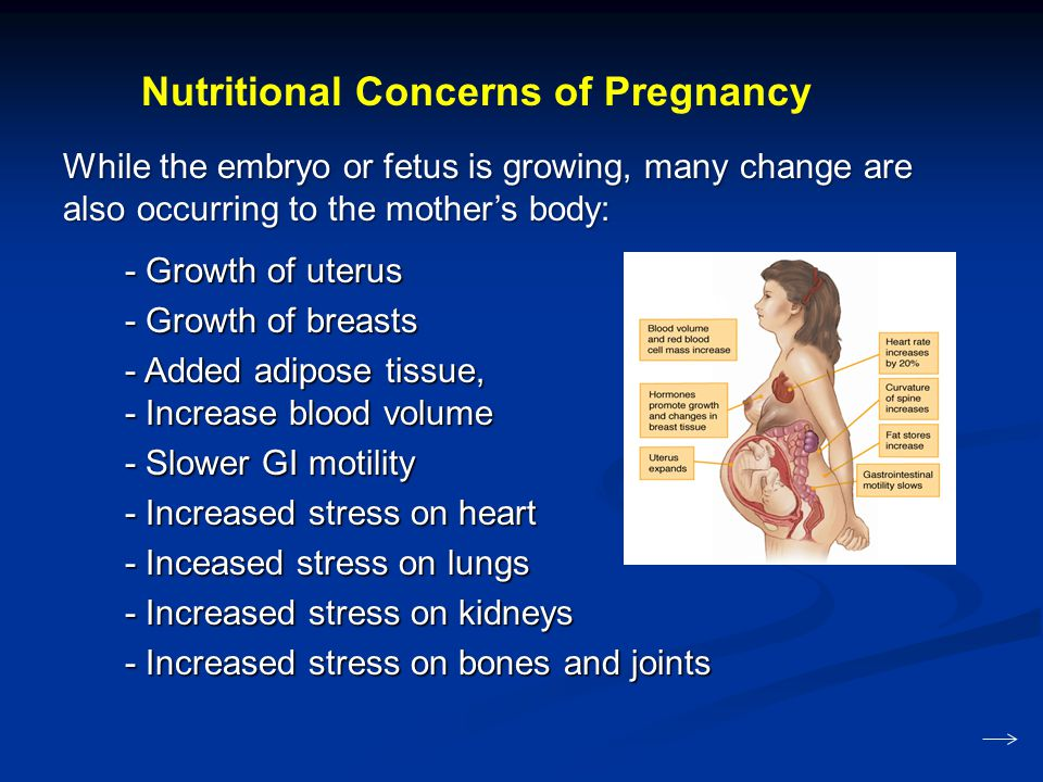 While the embryo or fetus is growing, many change are also occurring to the mother's body: - Growth of uterus - Growth of uterus - Growth of breasts -