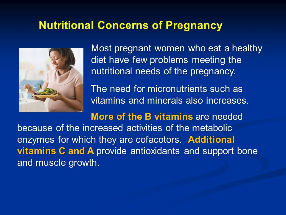 Nutritional Concerns of Pregnancy Most pregnant women who eat a healthy diet have few problems meeting the nutritional needs of the pregnancy.