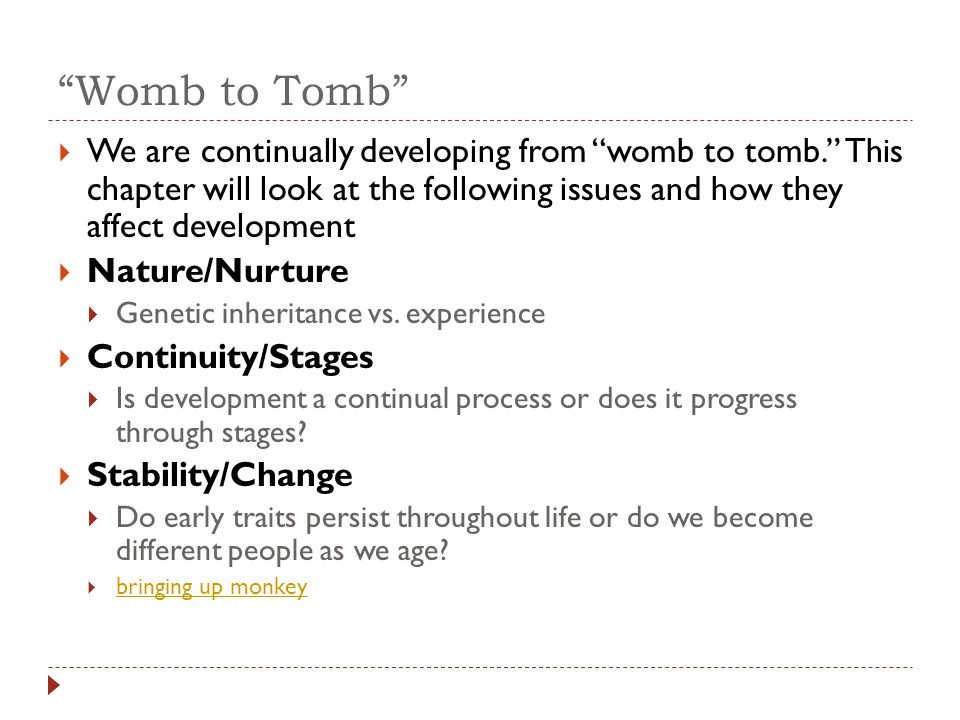 """""""Womb to Tomb""""  We are continually developing from """"womb to tomb."""" This chapter will look at the following issues and how they affect development  N"""
