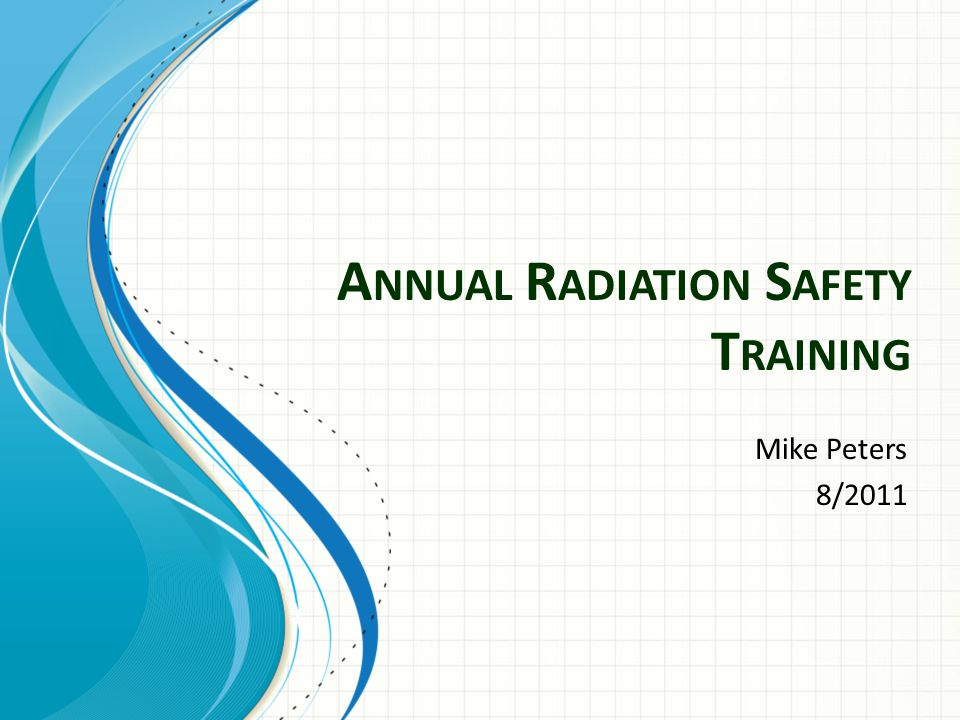 B ASIC P ROTECTION G UIDELINES Time-limit your time around radiation.