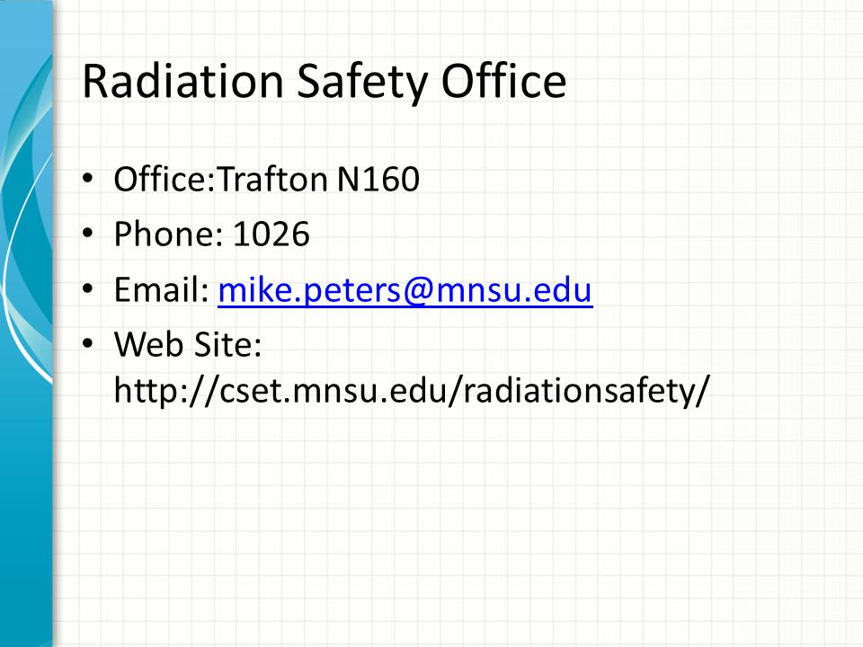 Radiation Safety Office Office:Trafton N160 Phone: 1026 Email: mike.peters@mnsu.edumike.peters@mnsu.edu Web Site: http://cset.mnsu.edu/radiationsafety/