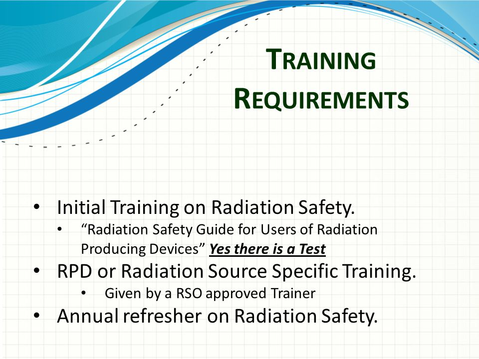 T RAINING R EQUIREMENTS Initial Training on Radiation Safety.