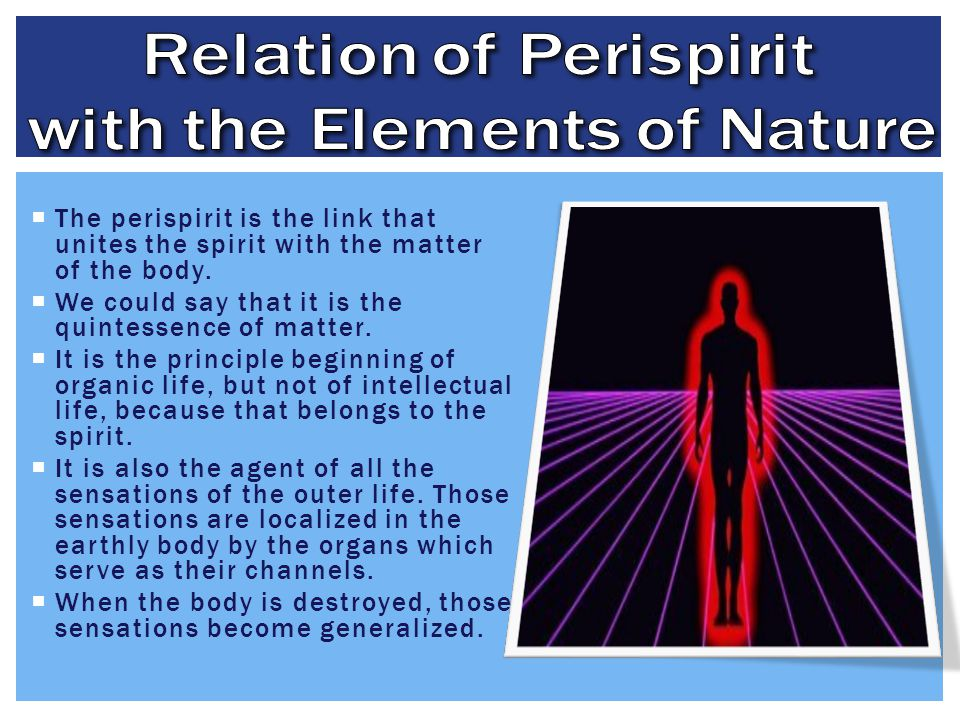  The perispirit is the link that unites the spirit with the matter of the body.