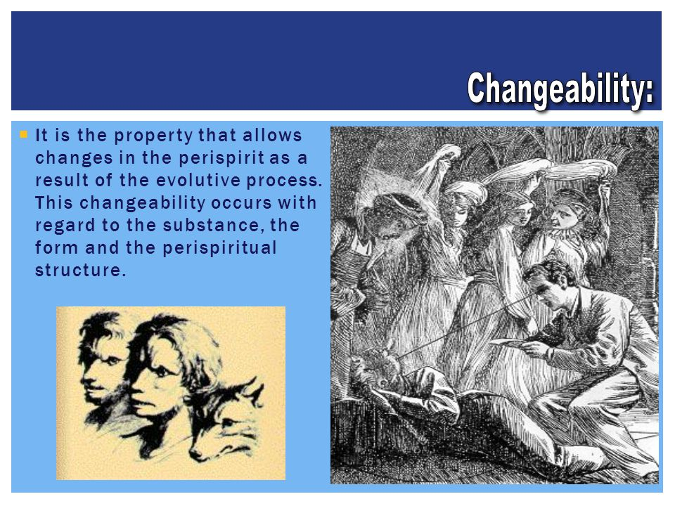  It is the property that allows changes in the perispirit as a result of the evolutive process.