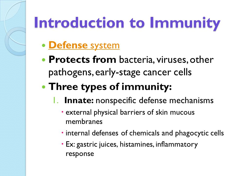 Introduction to Immunity Three types of immunity: 2.Acquired: adaptive immunity, line of defense in which lymphocytes react specifically to threat, two types  Humoral – antibodies produced by cells mark microbes for destruction, involves B cells  Cell-mediated – cytotoxic lymphocytes destroy infected body cells, cancer cells and foreign tissue, involves helper T cells 3.