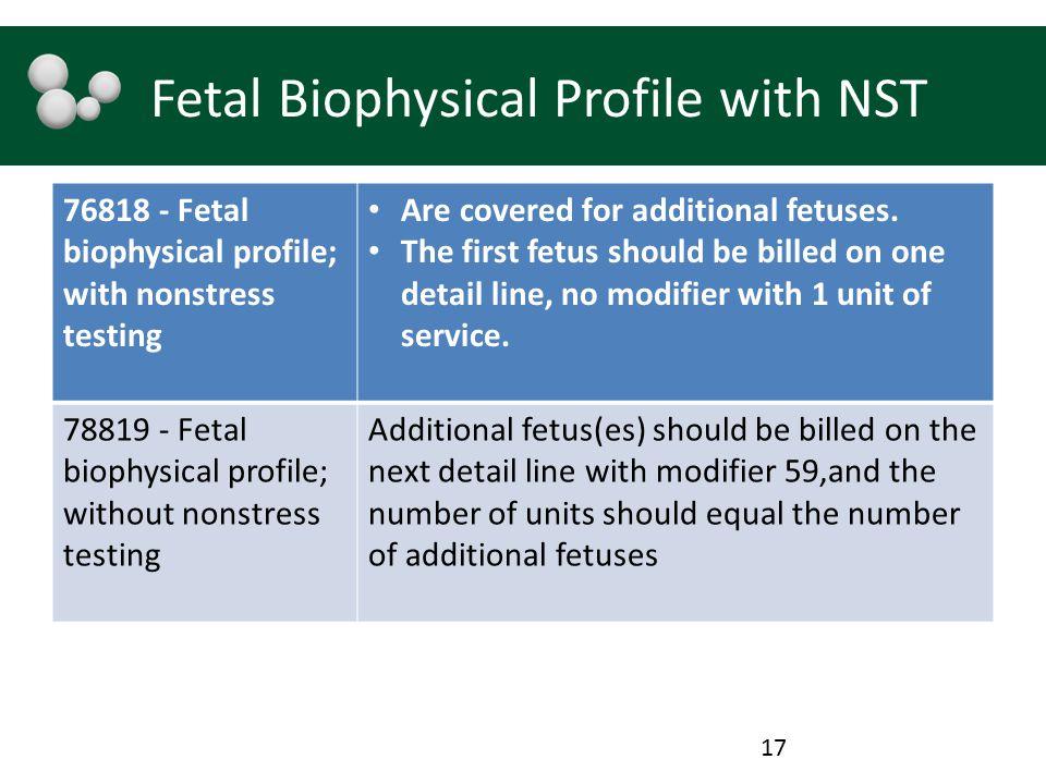 Fetal Biophysical Profile with NST 76818 - Fetal biophysical profile; with nonstress testing Are covered for additional fetuses. The first fetus shoul