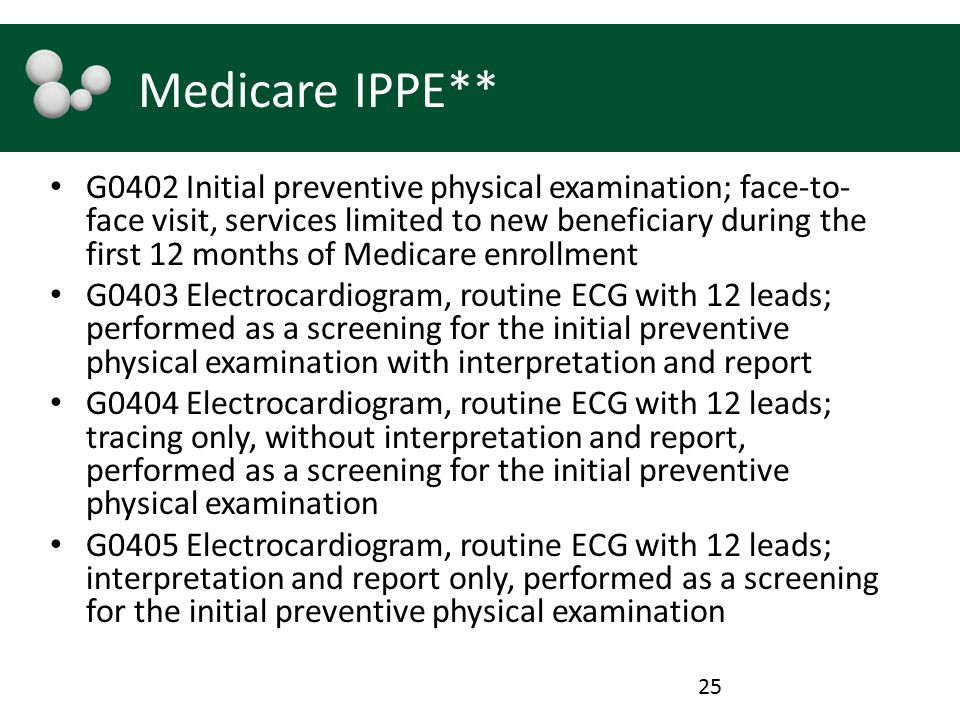 Medicare IPPE** G0402 Initial preventive physical examination; face-to- face visit, services limited to new beneficiary during the first 12 months of