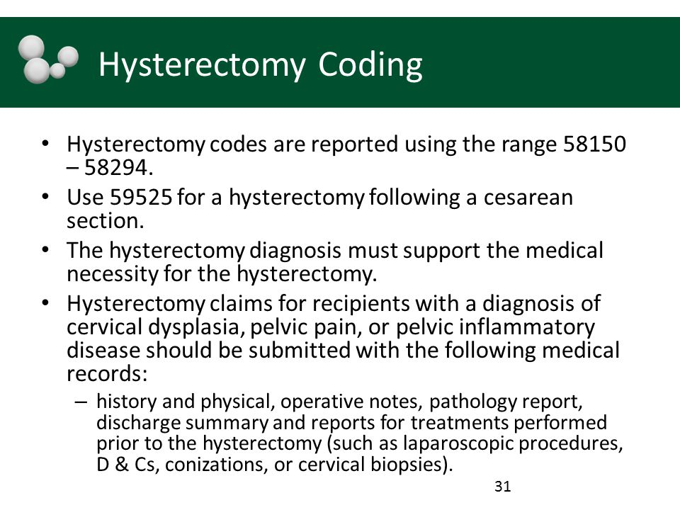 Hysterectomy Coding Hysterectomy codes are reported using the range 58150 – 58294. Use 59525 for a hysterectomy following a cesarean section. The hyst