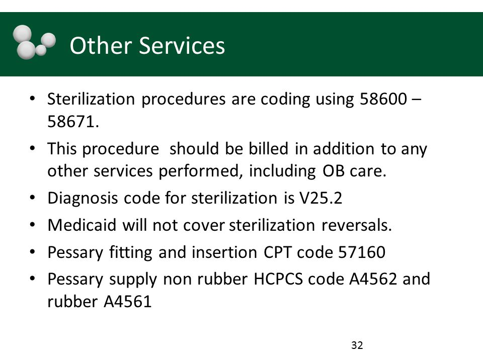 Other Services Sterilization procedures are coding using 58600 – 58671.