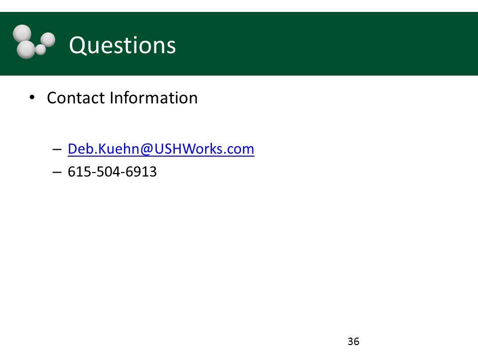 Questions Contact Information – Deb.Kuehn@USHWorks.com Deb.Kuehn@USHWorks.com – 615-504-6913 36