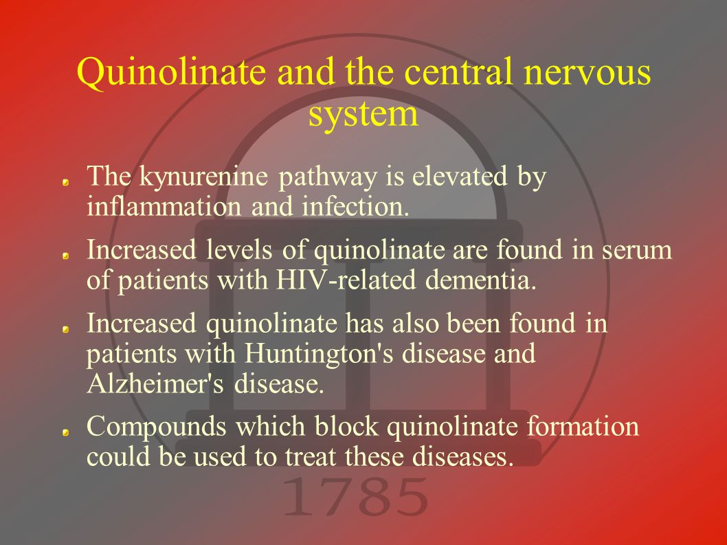 Quinolinate and the central nervous system The kynurenine pathway is elevated by inflammation and infection.