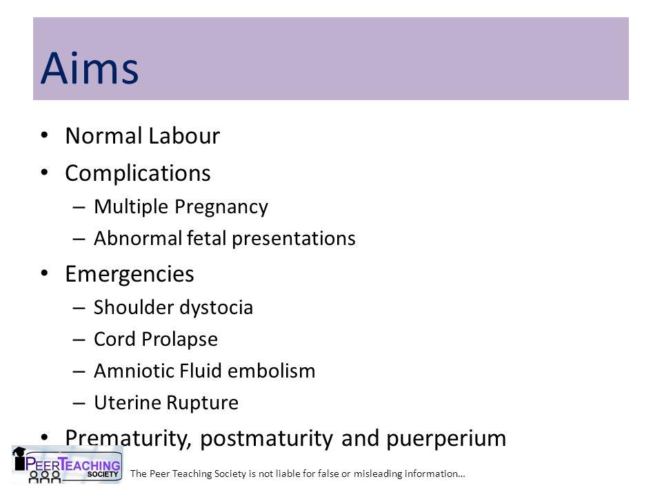 Normal Labour Complications – Multiple Pregnancy – Abnormal fetal presentations Emergencies – Shoulder dystocia – Cord Prolapse – Amniotic Fluid embol