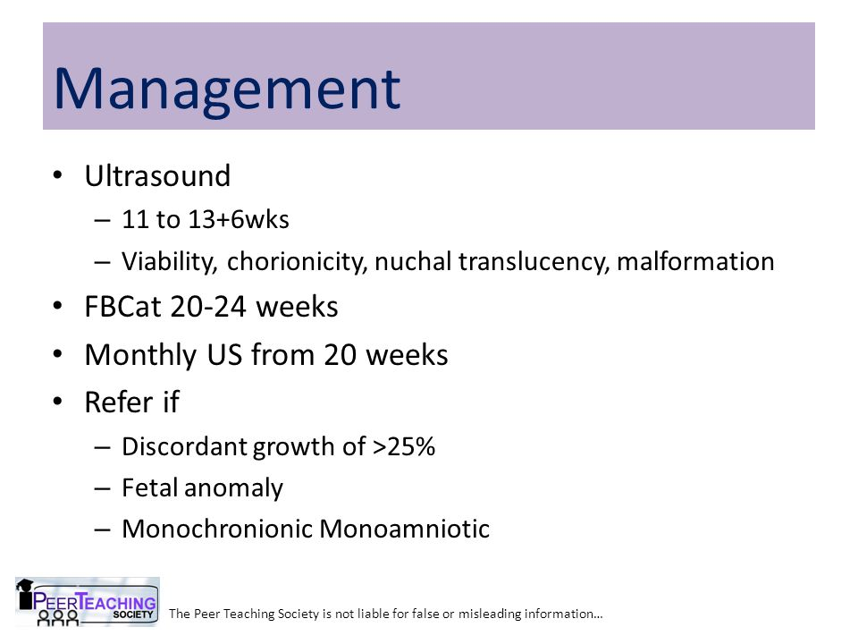 Ultrasound – 11 to 13+6wks – Viability, chorionicity, nuchal translucency, malformation FBCat 20-24 weeks Monthly US from 20 weeks Refer if – Discorda