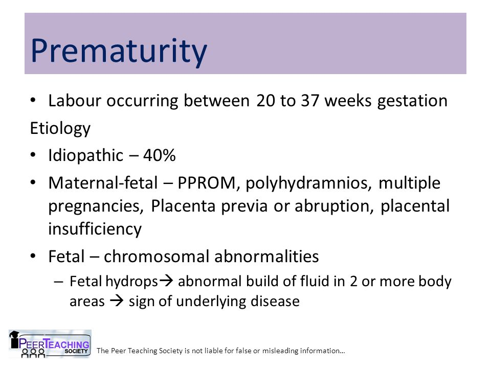 Labour occurring between 20 to 37 weeks gestation Etiology Idiopathic – 40% Maternal-fetal – PPROM, polyhydramnios, multiple pregnancies, Placenta pre