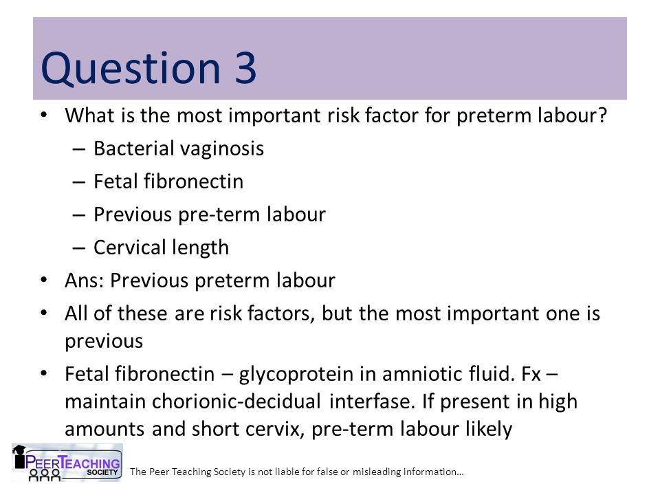What is the most important risk factor for preterm labour? – Bacterial vaginosis – Fetal fibronectin – Previous pre-term labour – Cervical length Ans: