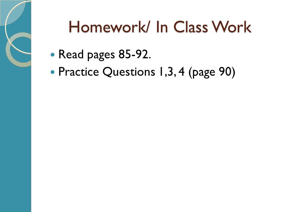 Homework/ In Class Work Read pages 85-92. Practice Questions 1,3, 4 (page 90)