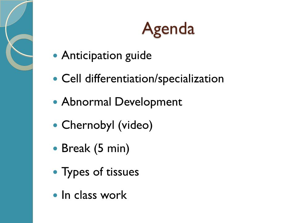 Agenda Anticipation guide Cell differentiation/specialization Abnormal Development Chernobyl (video) Break (5 min) Types of tissues In class work