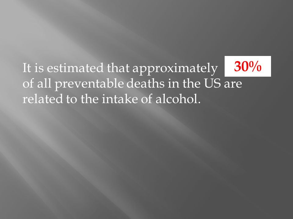 It is estimated that approximately of all preventable deaths in the US are related to the intake of alcohol. 30%