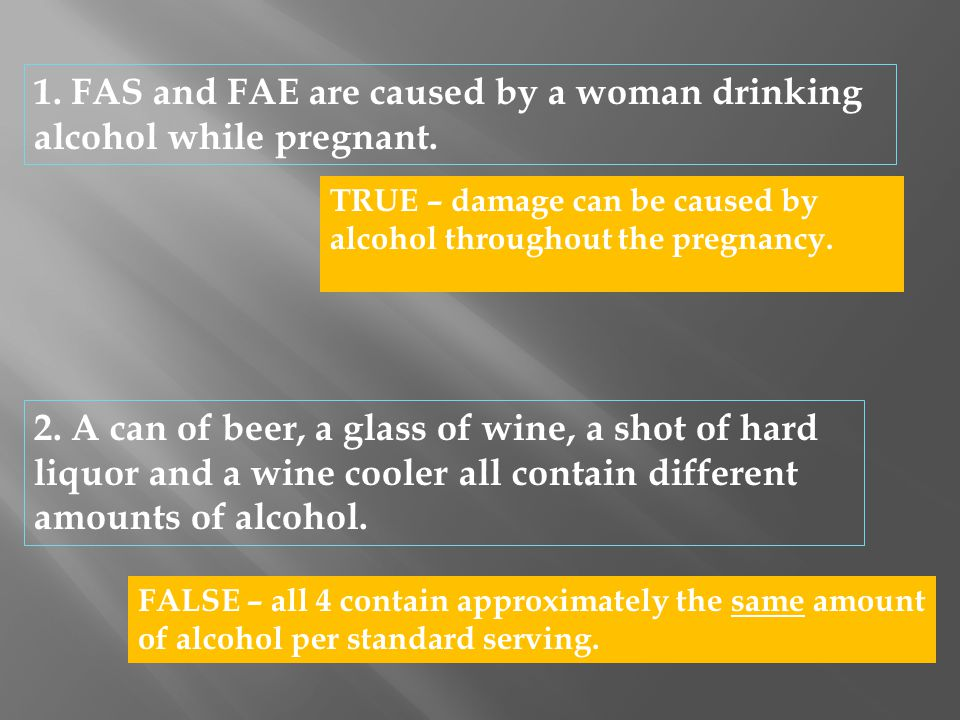 1. FAS and FAE are caused by a woman drinking alcohol while pregnant.