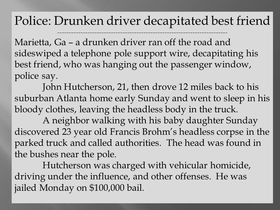 Police: Drunken driver decapitated best friend ------------------------------------------------------------------------- Marietta, Ga – a drunken driv
