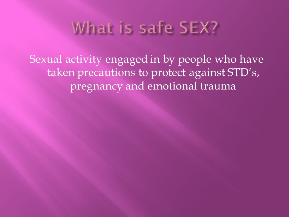 Sexual activity engaged in by people who have taken precautions to protect against STD's, pregnancy and emotional trauma