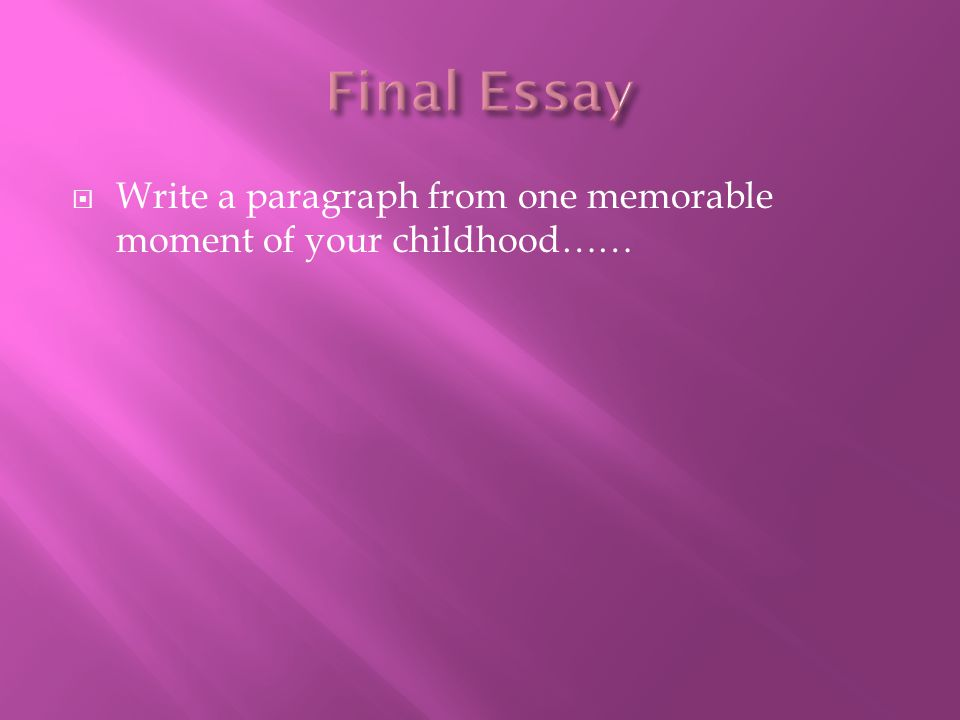  Write a paragraph from one memorable moment of your childhood……