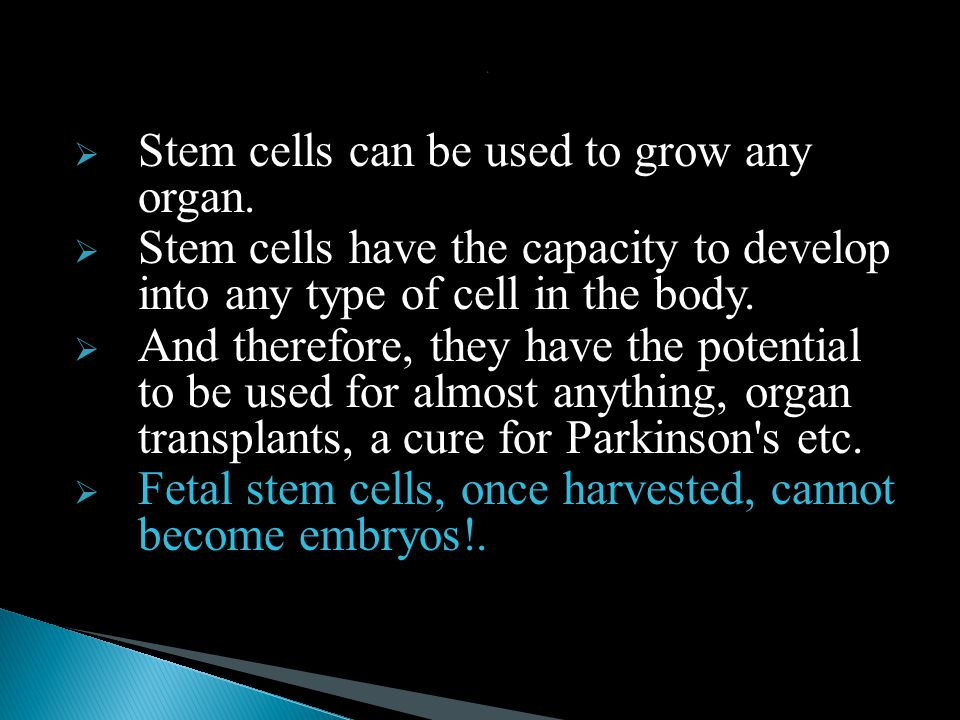 :  Stem cells can be used to grow any organ.