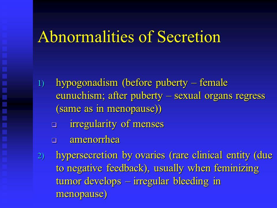 Abnormalities of Secretion 1) hypogonadism (before puberty – female eunuchism; after puberty – sexual organs regress (same as in menopause))  irregul