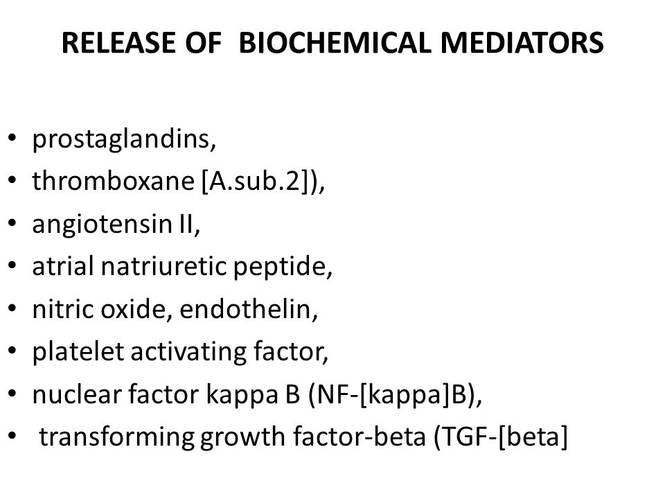 RELEASE OF BIOCHEMICAL MEDIATORS prostaglandins, thromboxane [A.sub.2]), angiotensin II, atrial natriuretic peptide, nitric oxide, endothelin, platele