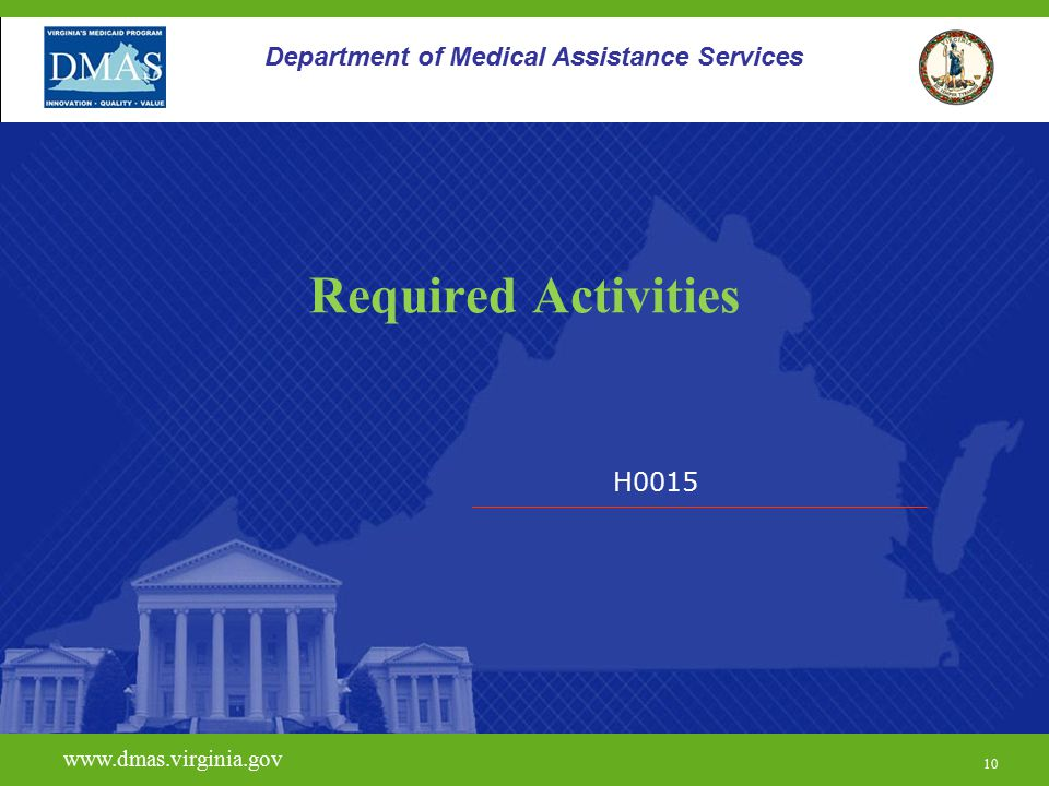 10 H0015 www.dmas.virginia.gov 10 Department of Medical Assistance Services Required Activities