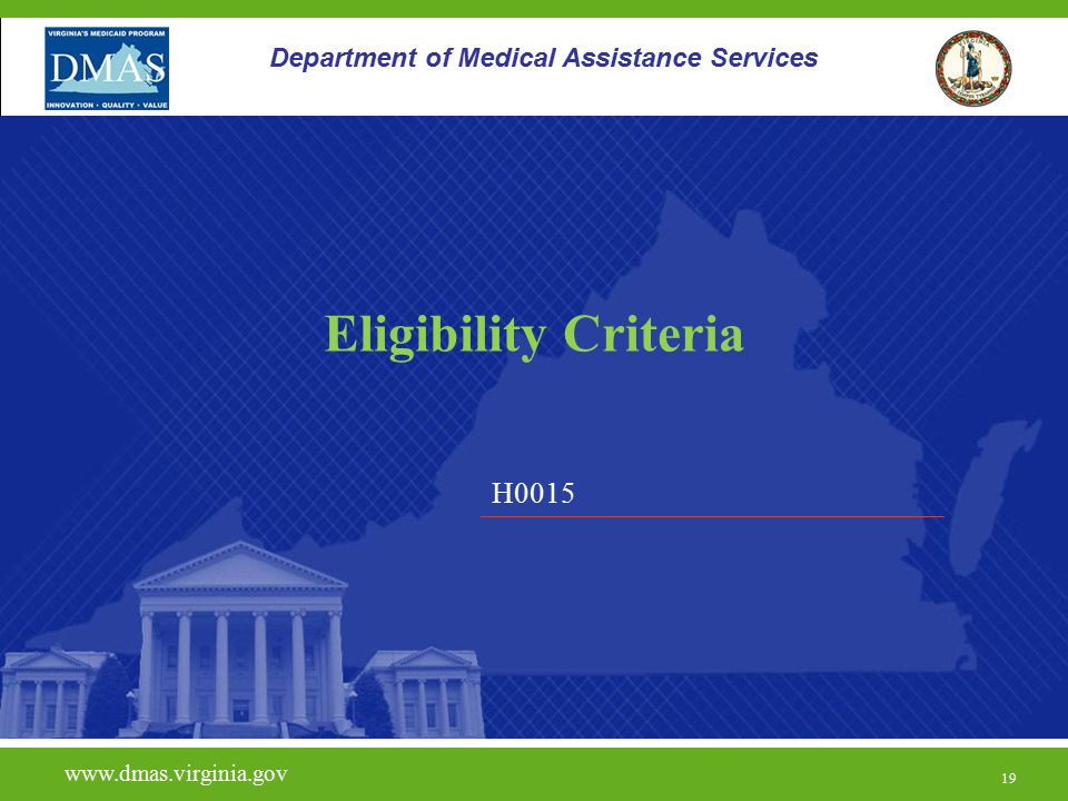 19 H0015 www.dmas.virginia.gov 19 Department of Medical Assistance Services Eligibility Criteria