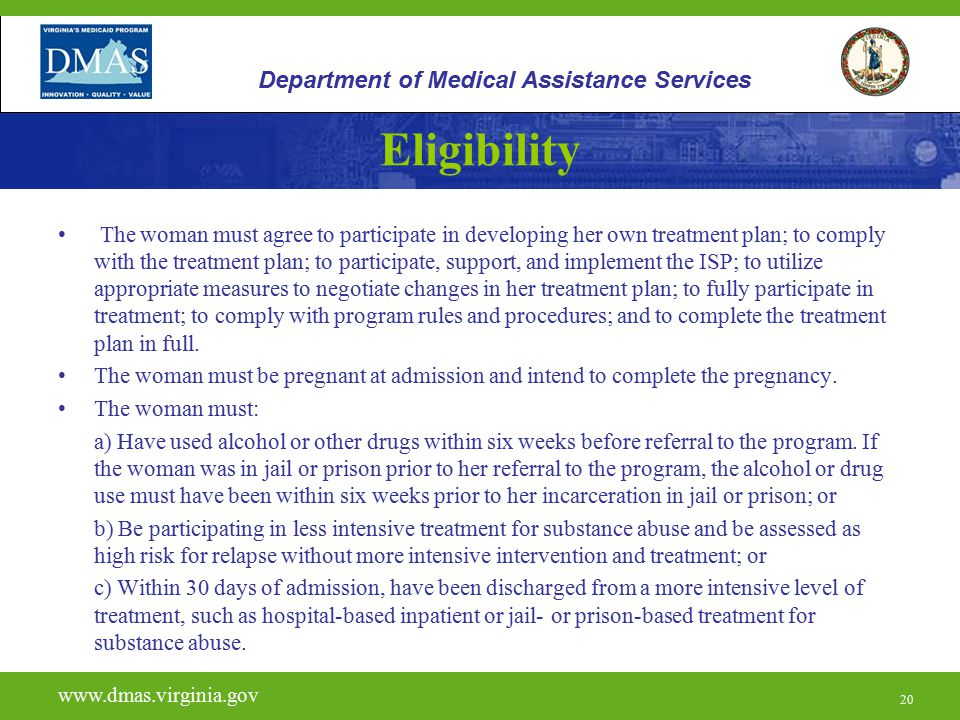 20 Eligibility The woman must agree to participate in developing her own treatment plan; to comply with the treatment plan; to participate, support, and implement the ISP; to utilize appropriate measures to negotiate changes in her treatment plan; to fully participate in treatment; to comply with program rules and procedures; and to complete the treatment plan in full.