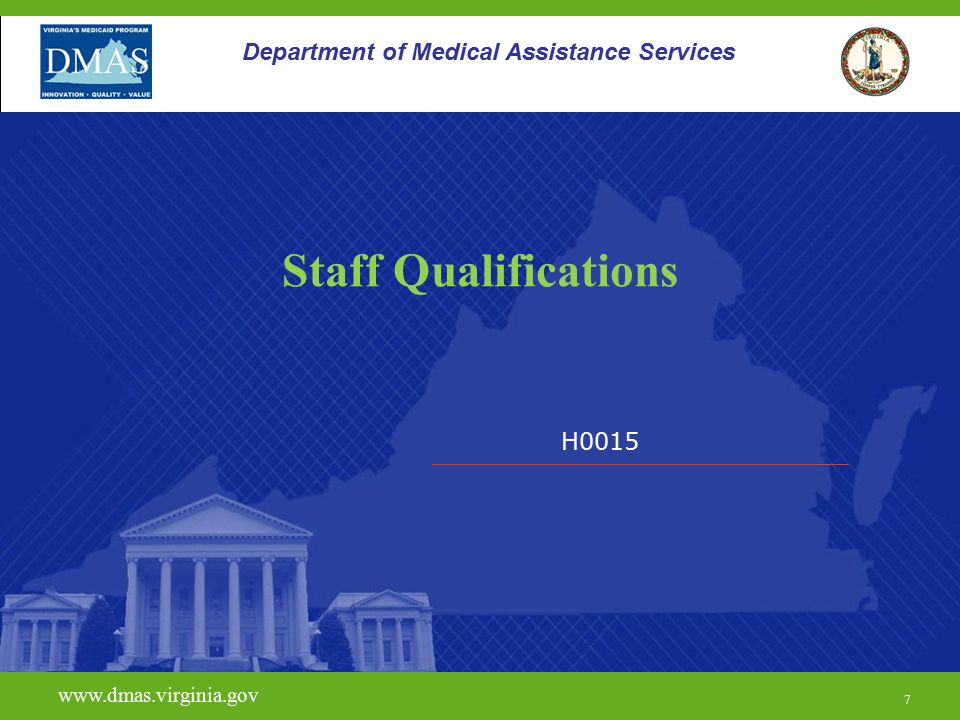 7 H0015 www.dmas.virginia.gov 7 Department of Medical Assistance Services Staff Qualifications