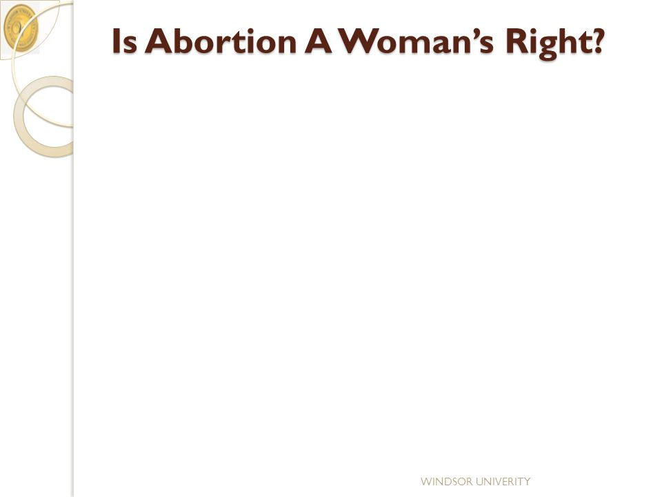 Is Abortion A Woman's Right? WINDSOR UNIVERITY