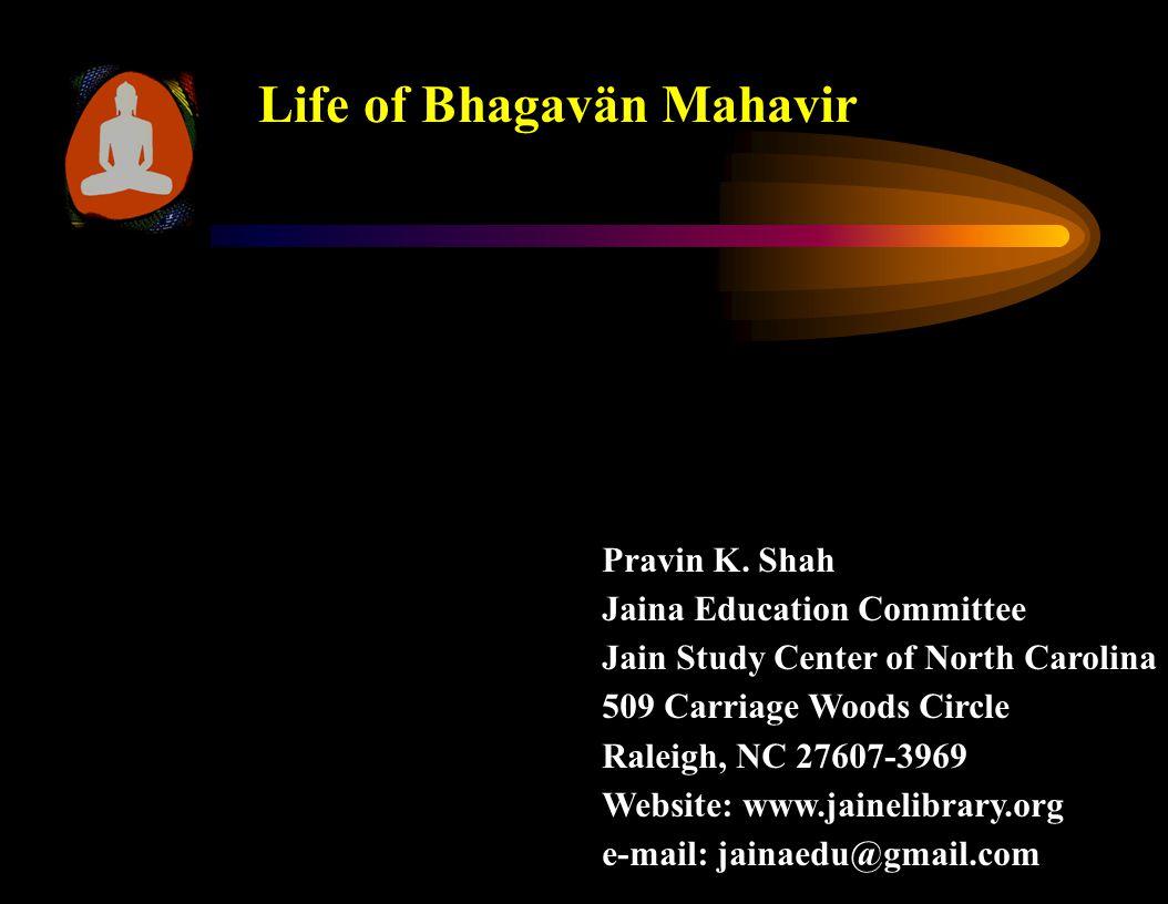 Life of Bhagavän Mahavir Pravin K. Shah Jaina Education Committee Jain Study Center of North Carolina 509 Carriage Woods Circle Raleigh, NC 27607-3969